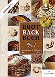 Brotbackbuch Nr. 1: Grundlagen und Rezepte für...
