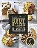 Brot backen in Perfektion mit Sauerteig - Das...