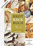 Brotbackbuch Nr. 2: Alltagsrezepte und Tipps für...