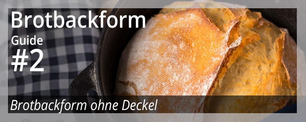 Brotbackform – Guide #2 Brotbackform ohne Deckel