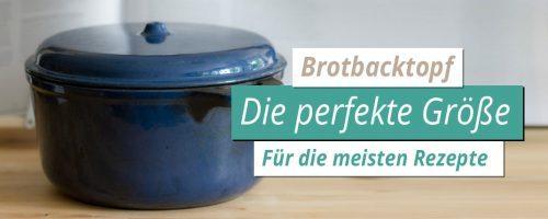 Brotbacktopf Kaufberatung: Die perfekte Größe für die meisten Brote