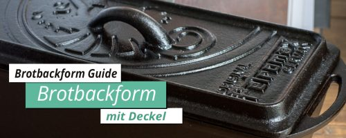 Brotbackform – Guide  #1 Brotbackform mit Deckel