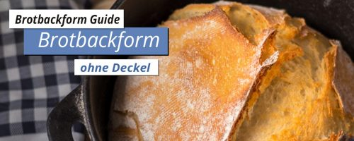 Brotbackform – Guide  #2 Brotbackform ohne Deckel
