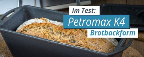 Brotbackform Test: Petromax K4 Kastenform