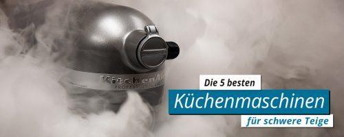 Top 5 – Die besten Küchenmaschinen für schwere Teige
