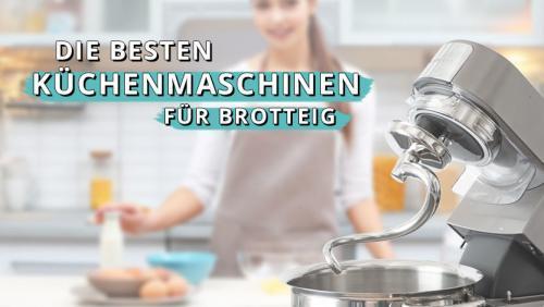 Die besten Küchenmaschinen für Brotteig