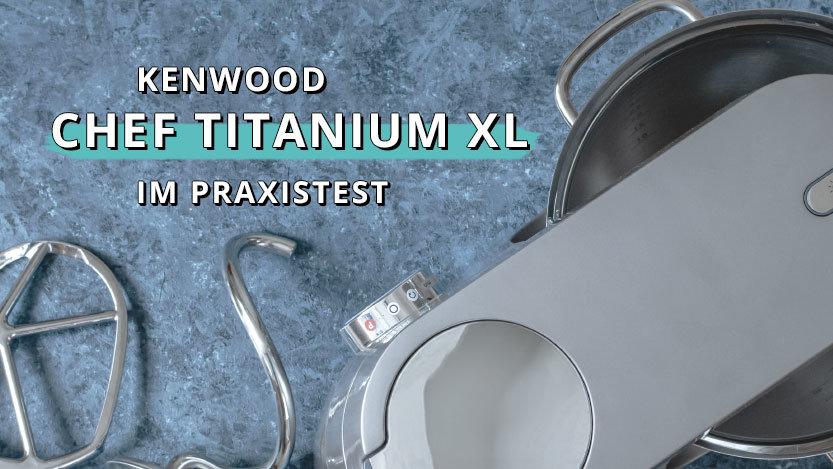 Kenwood Chef Titanium XL – Im Praxistest