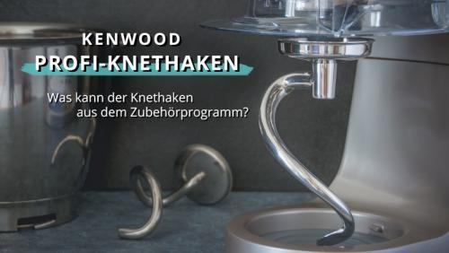 Der Kenwood Knethaken – Das ultimative Upgrade für deine Küchenmaschine